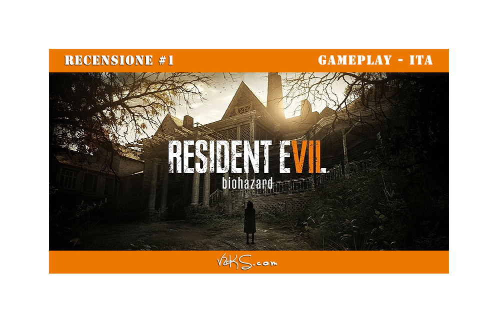 Recensione Resident Evil 7 (Gameplay)